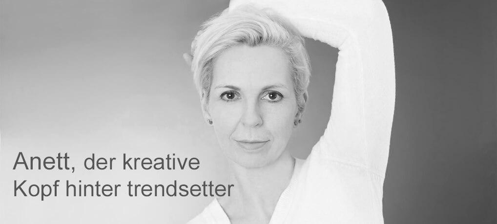 Anett vo #trendsetter ist der kreative Kopf und verantwortlich für viele Ideen